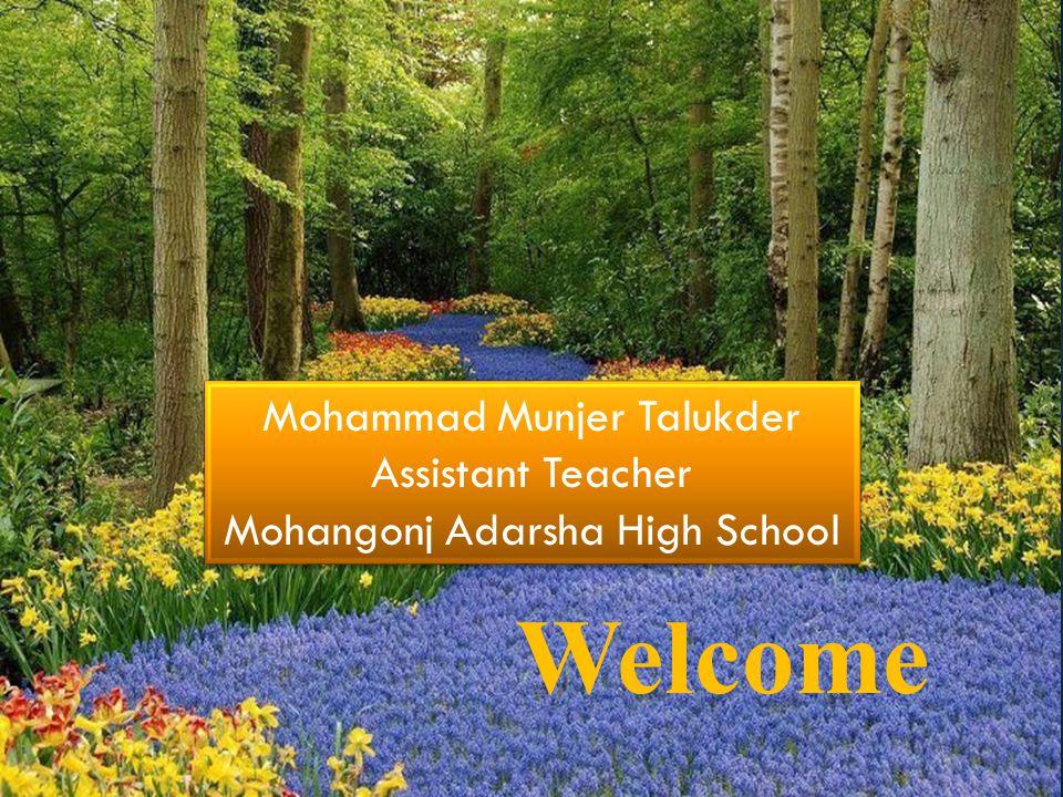 Welcome Mohammad Munjer Talukder Assistant Teacher Mohangonj Adarsha High School Mohammad Munjer Talukder Assistant Teacher Mohangonj Adarsha High School