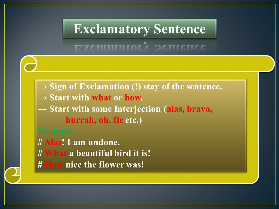→ Sign of Exclamation (!) stay of the sentence. → Start with what or how.