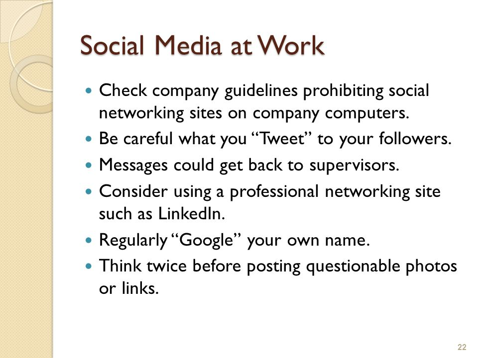 Social Media at Work Check company guidelines prohibiting social networking sites on company computers.