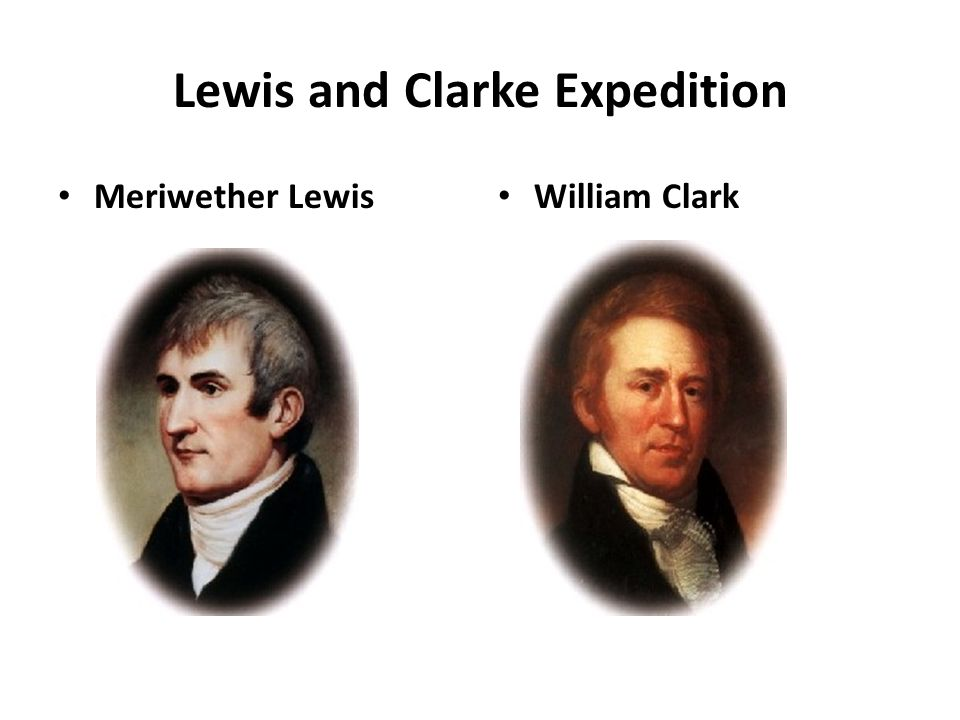 Lewis and Clarke Expedition Meriwether Lewis William Clark