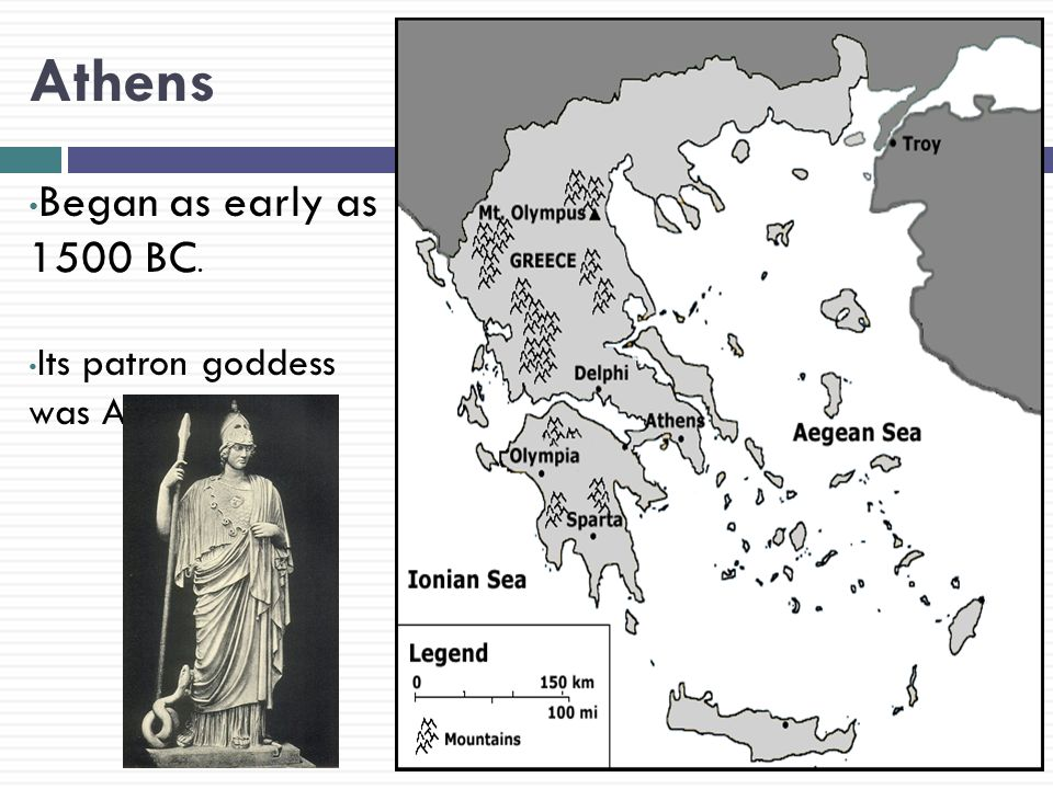 Athens Began as early as 1500 BC. Its patron goddess was Athena.