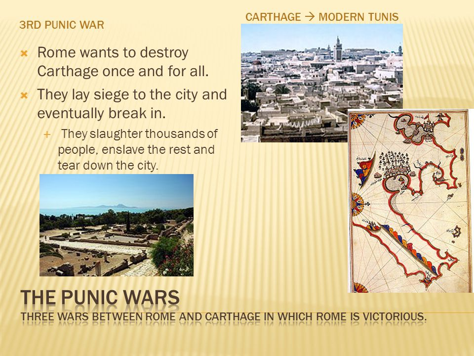 3RD PUNIC WAR CARTHAGE  MODERN TUNIS  Rome wants to destroy Carthage once and for all.
