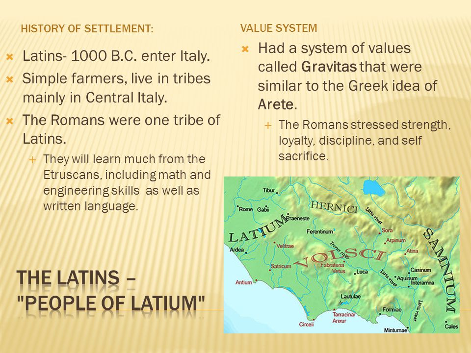 HISTORY OF SETTLEMENT:  Latins- 1000 B.C.enter Italy.