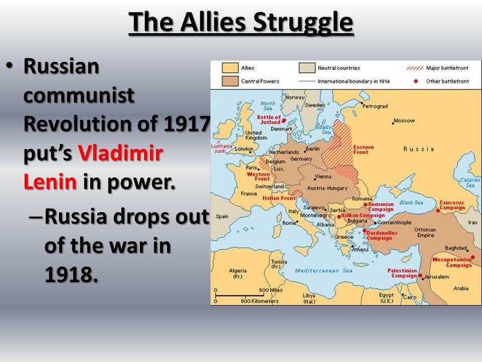 The Allies Struggle Russian communist Revolution of 1917 put's Vladimir Lenin in power. Russian communist Revolution of 1917 put's Vladimir Lenin in p