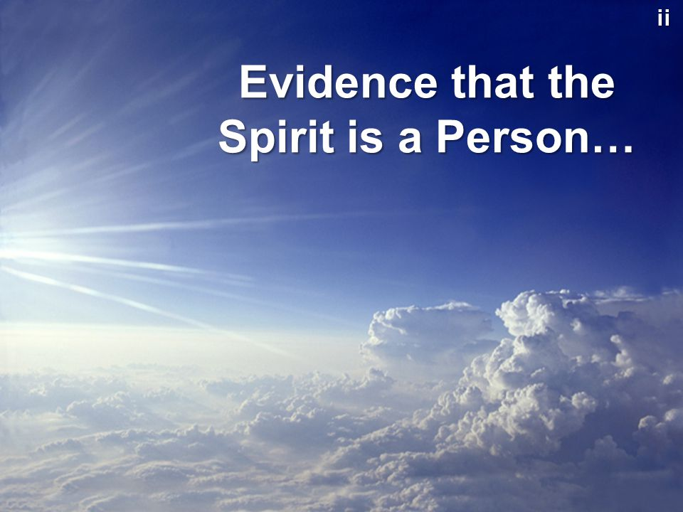 Evidence that the Spirit is a Person… ii