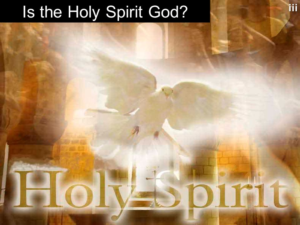 Is the Holy Spirit God iii