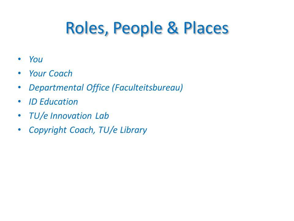Roles, People & Places You Your Coach Departmental Office (Faculteitsbureau) ID Education TU/e Innovation Lab Copyright Coach, TU/e Library