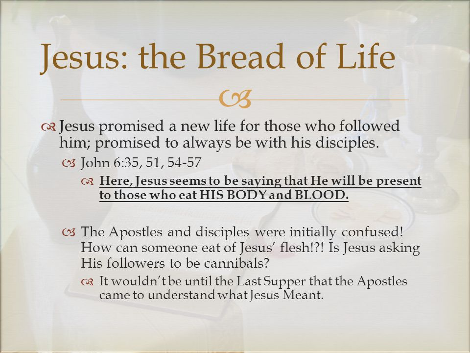   Jesus promised a new life for those who followed him; promised to always be with his disciples.
