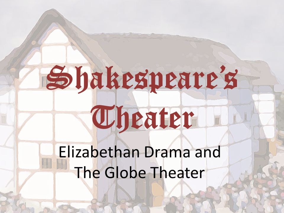 Shakespeare's Theater Elizabethan Drama and The Globe Theater