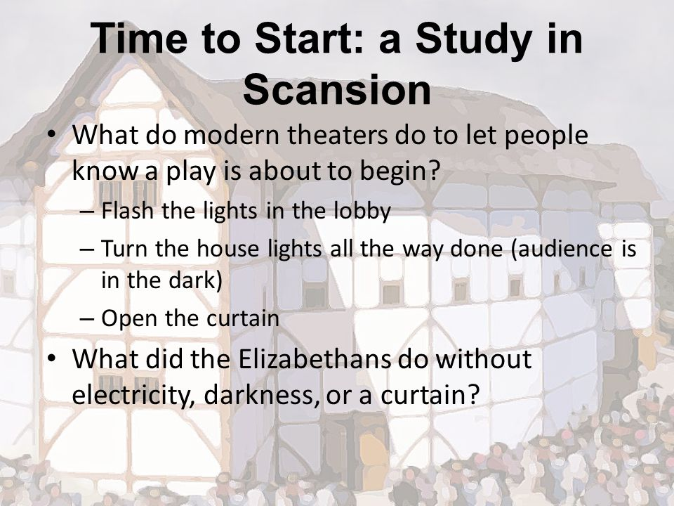 Time to Start: a Study in Scansion What do modern theaters do to let people know a play is about to begin.