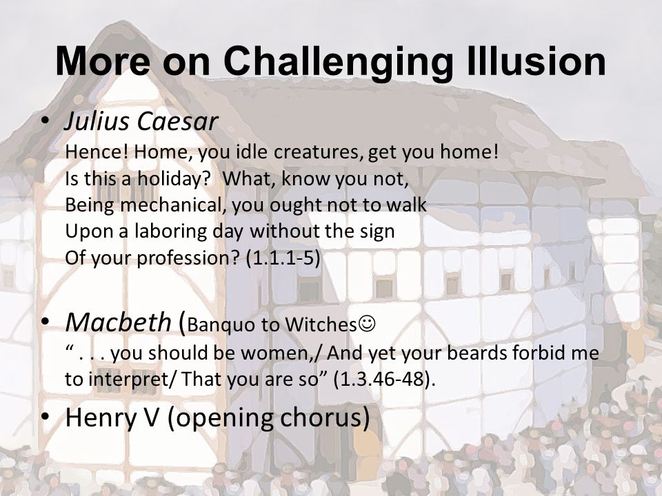 More on Challenging Illusion Julius Caesar Hence. Home, you idle creatures, get you home.