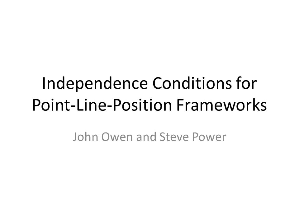 Independence Conditions for Point-Line-Position Frameworks John Owen and Steve Power