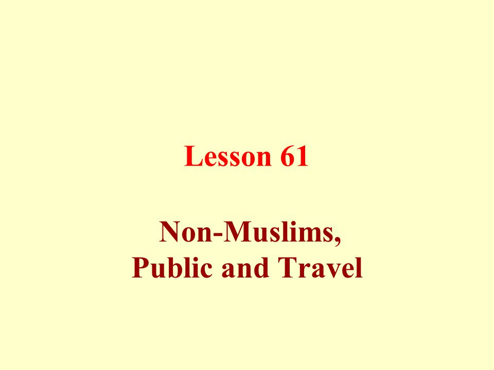 Lesson 61 Non-Muslims, Public and Travel
