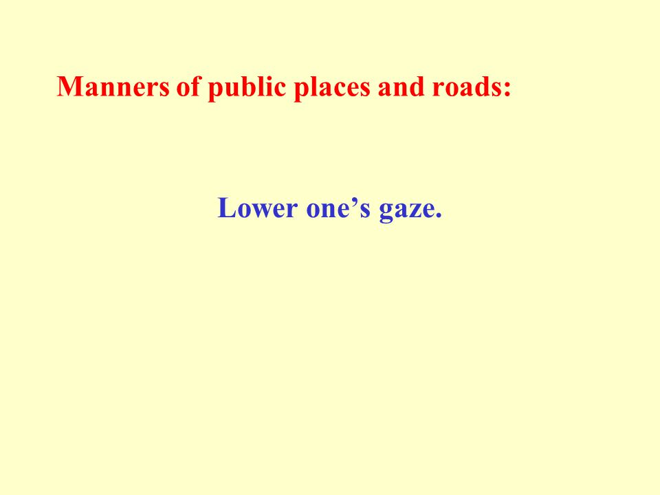 Manners of public places and roads: Lower one's gaze.