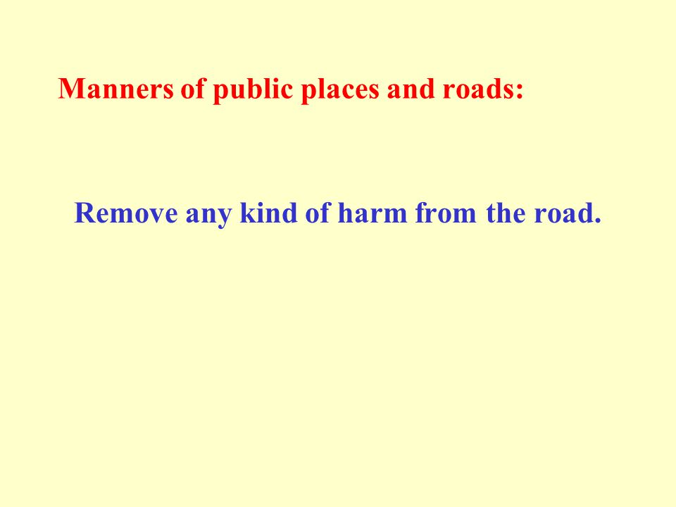 Manners of public places and roads: Remove any kind of harm from the road.