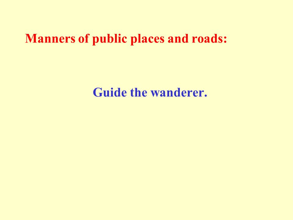Manners of public places and roads: Guide the wanderer.