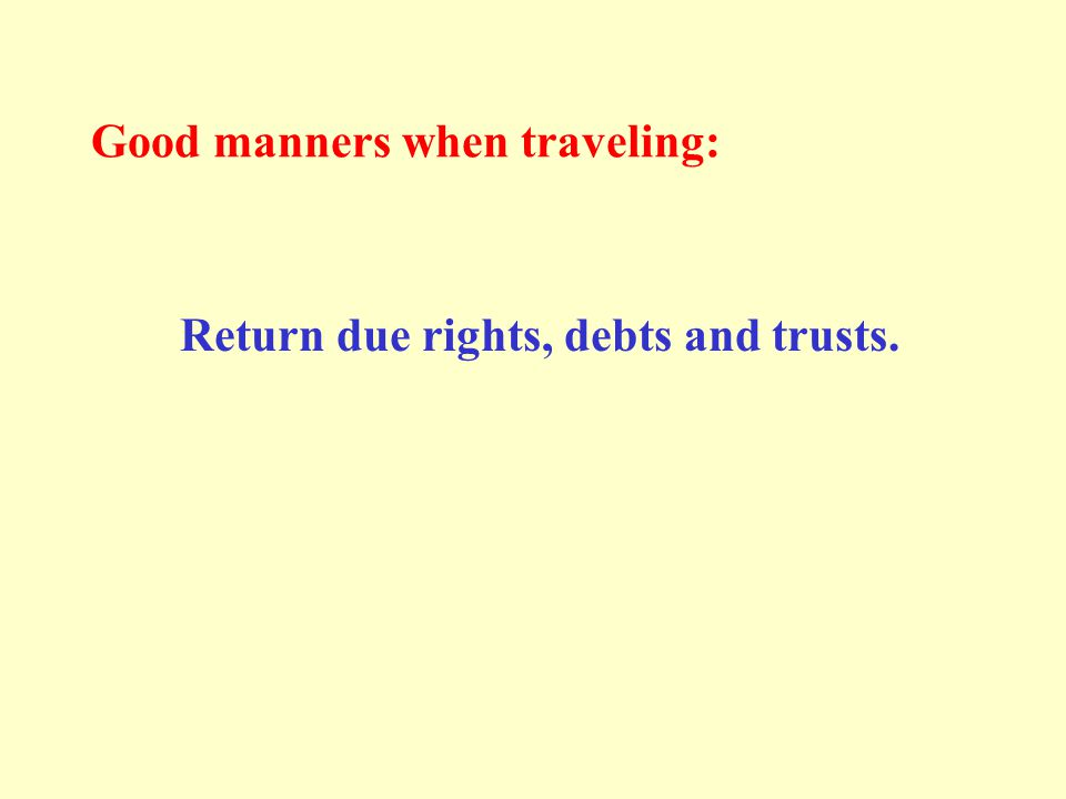 Good manners when traveling: Return due rights, debts and trusts.