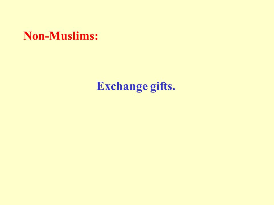 Non-Muslims: Exchange gifts.