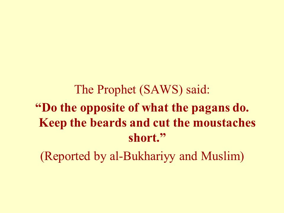 The Prophet (SAWS) said: Do the opposite of what the pagans do.