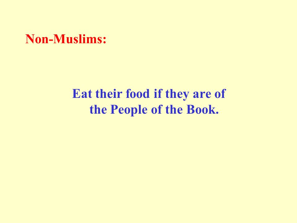 Non-Muslims: Eat their food if they are of the People of the Book.