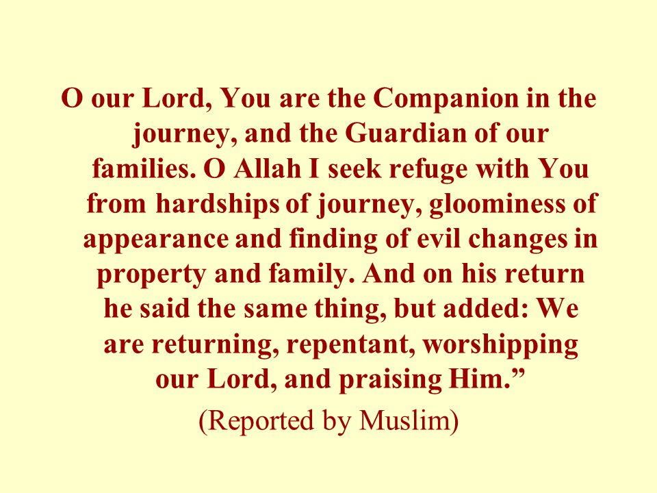 O our Lord, You are the Companion in the journey, and the Guardian of our families.