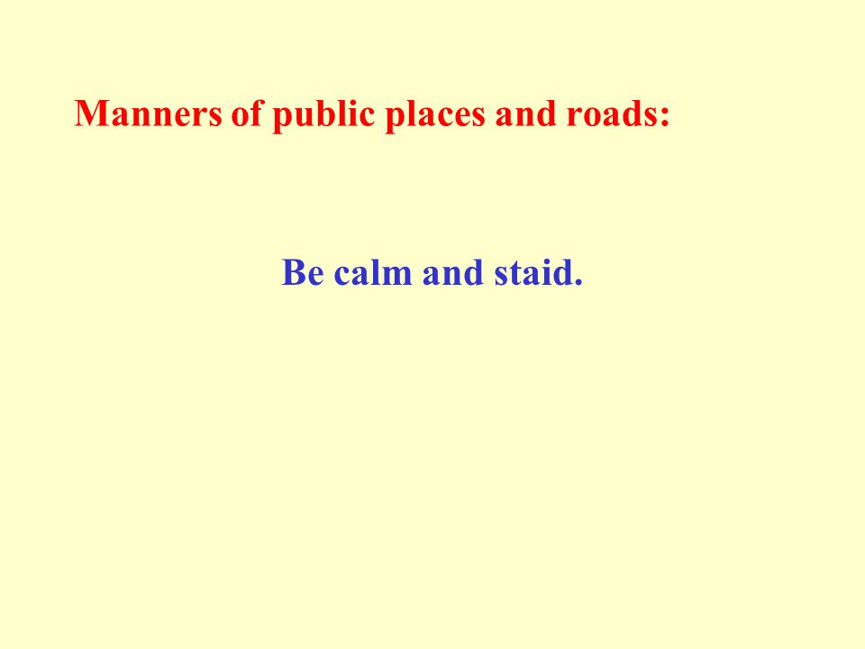 Manners of public places and roads: Be calm and staid.