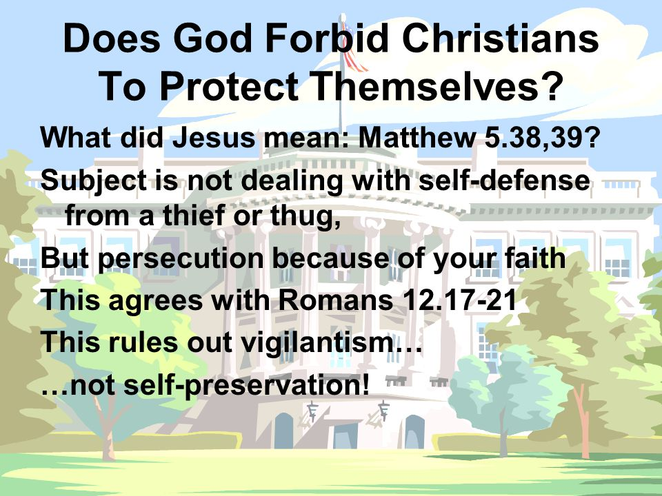 Does God Forbid Christians To Protect Themselves. What did Jesus mean: Matthew 5.38,39.