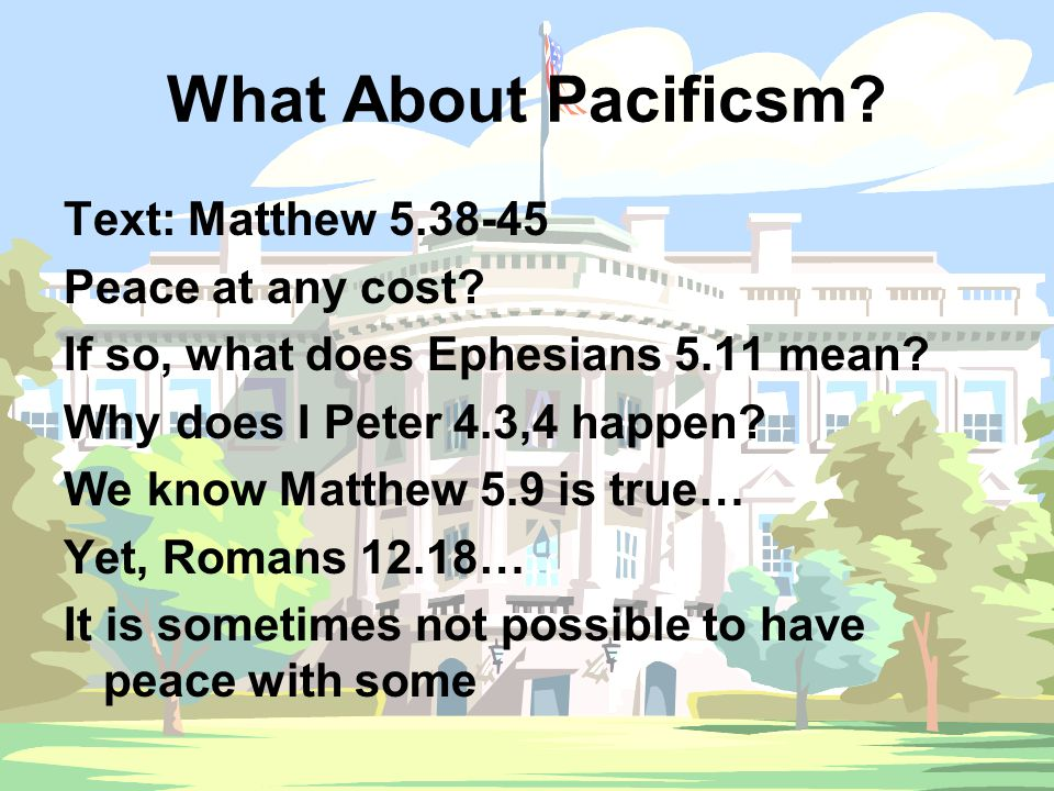 What About Pacificsm. Text: Matthew 5.38-45 Peace at any cost.