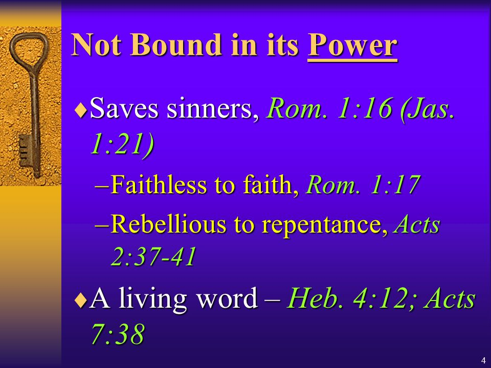 4 Not Bound in its Power  Saves sinners, Rom. 1:16 (Jas.