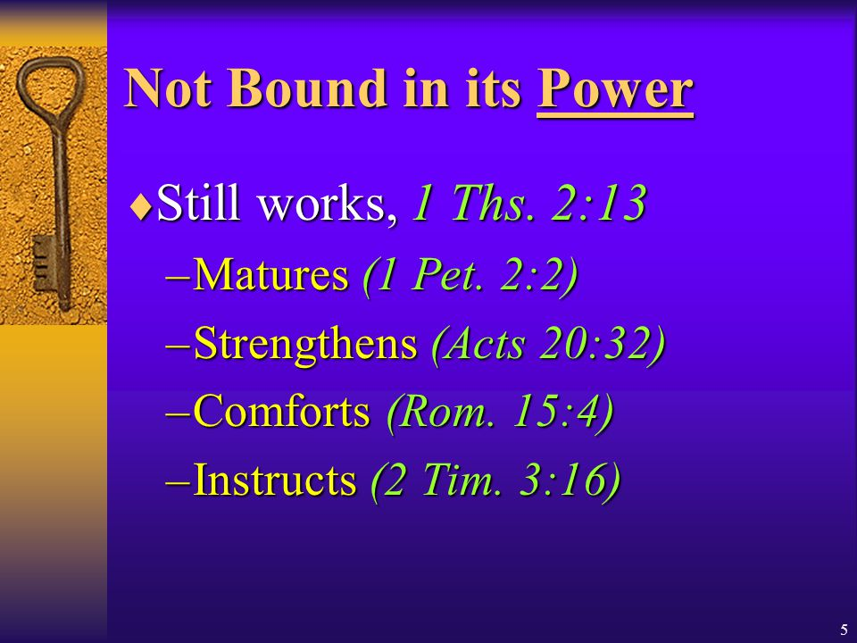 5 Not Bound in its Power  Still works, 1 Ths. 2:13 –Matures (1 Pet.