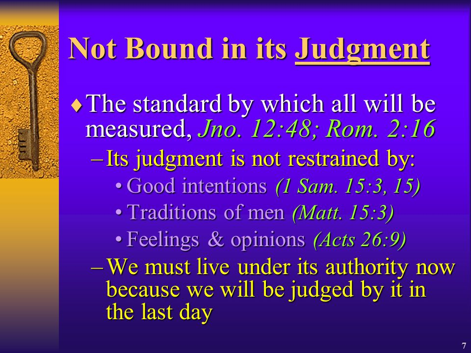 7 Not Bound in its Judgment  The standard by which all will be measured, Jno.