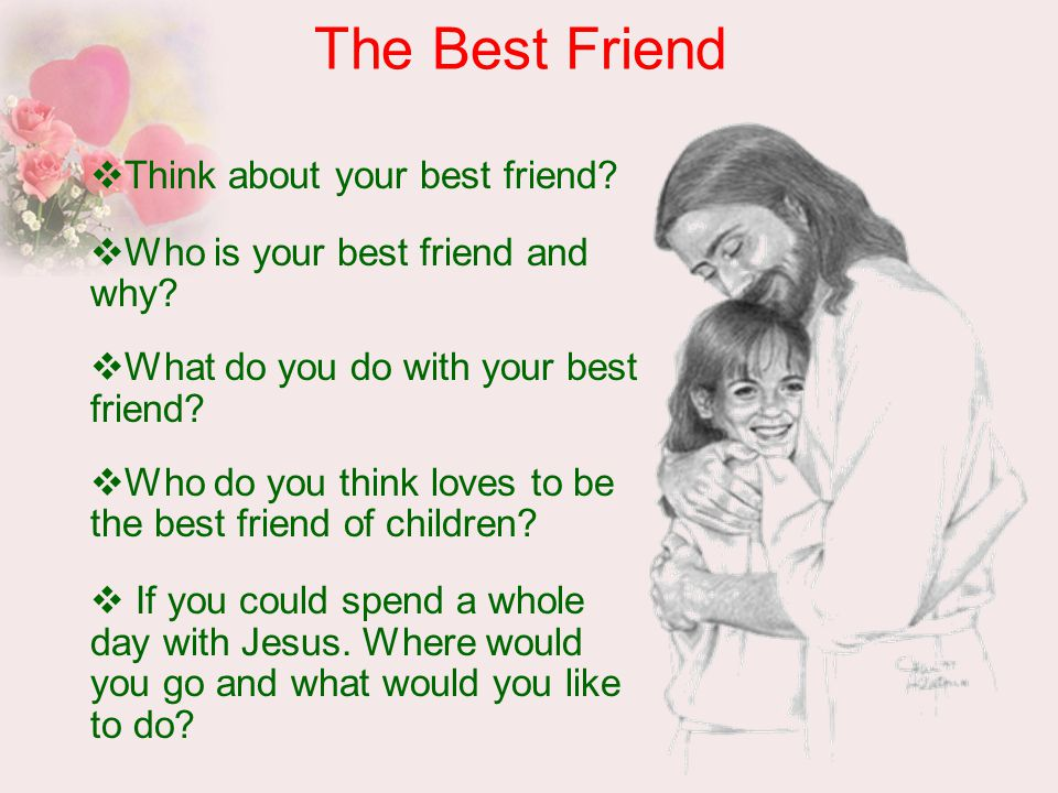 The Best Friend  Think about your best friend.  Who is your best friend and why.
