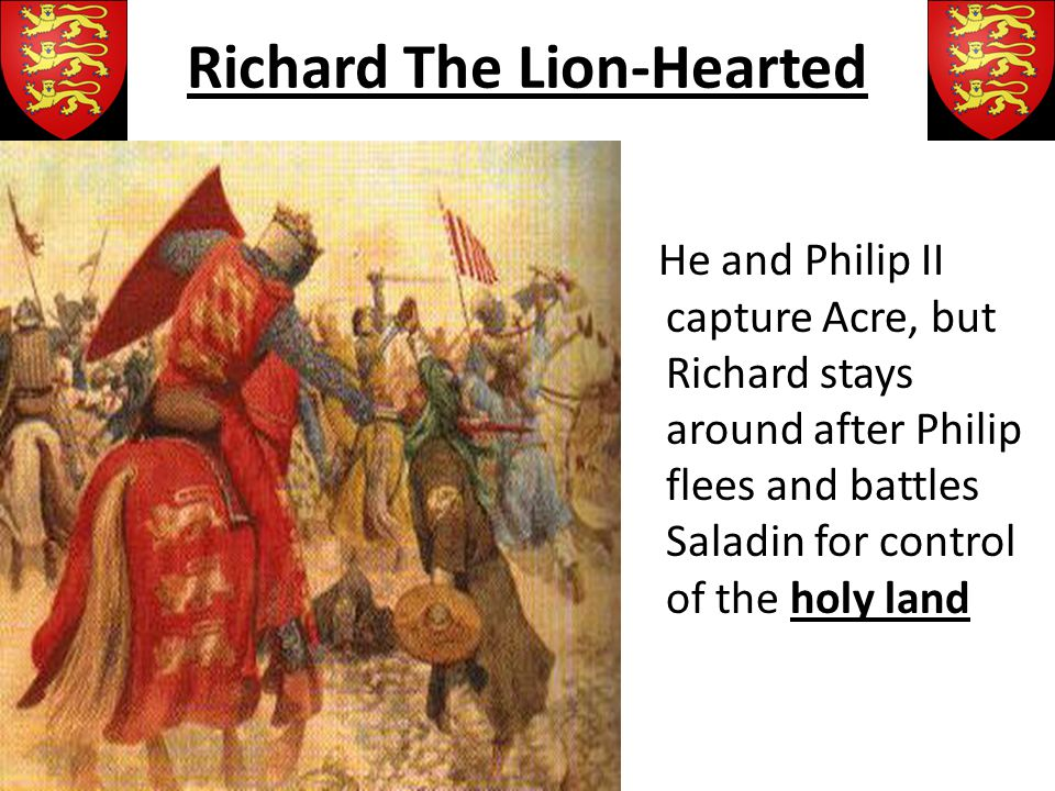 Richard The Lion-Hearted Richard was a tall, handsome, and brilliant military commander He is ambitious and sees the crusades as a perfect way to expand his power