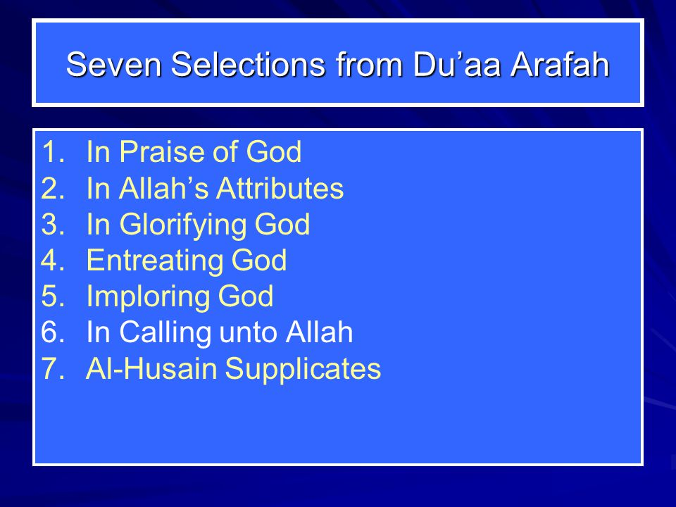 Seven Selections from Du'aa Arafah 1. 1.In Praise of God 2. 2.In Allah's Attributes 3. 3.In Glorifying God 4. 4.Entreating God 5. 5.Imploring God 6. 6