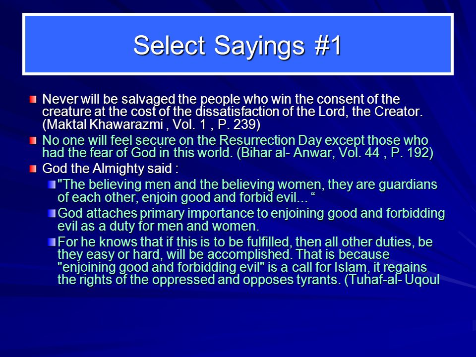 Select Sayings #1 Never will be salvaged the people who win the consent of the creature at the cost of the dissatisfaction of the Lord, the Creator. (