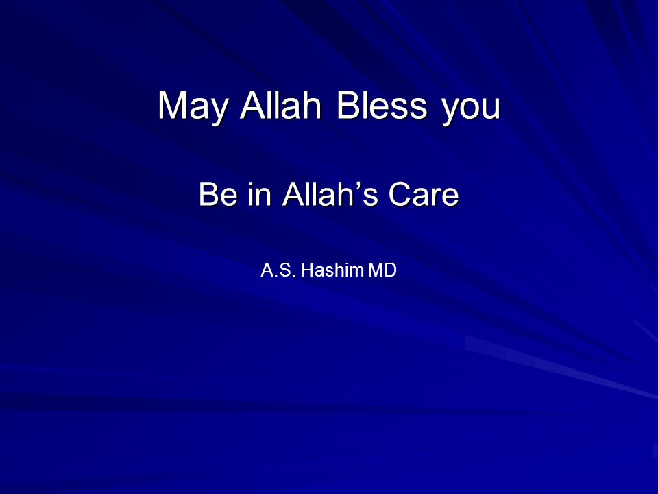 May Allah Bless you Be in Allah's Care May Allah Bless you Be in Allah's Care A.S. Hashim MD