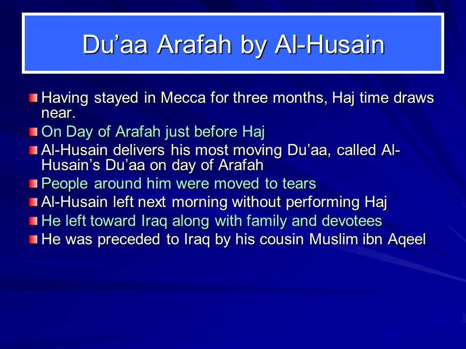 Du'aa Arafah by Al-Husain Having stayed in Mecca for three months, Haj time draws near. On Day of Arafah just before Haj Al-Husain delivers his most m