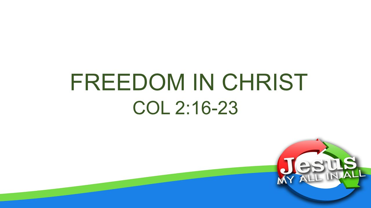 FREEDOM IN CHRIST COL 2:16-23
