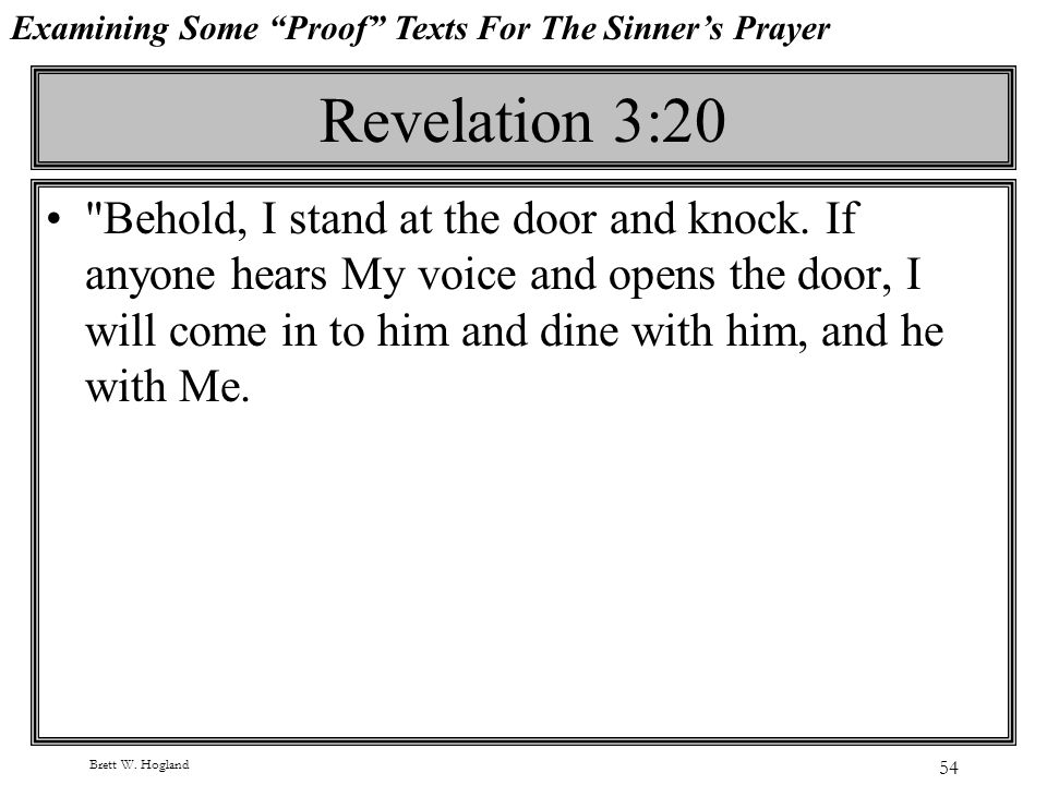 Brett W. Hogland 54 Revelation 3:20 Behold, I stand at the door and knock.