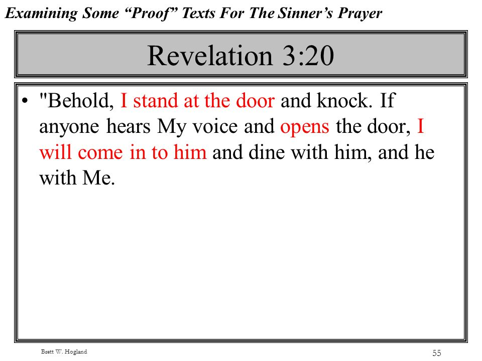 Brett W. Hogland 55 Revelation 3:20 Behold, I stand at the door and knock.