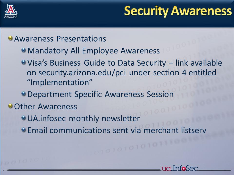 Awareness Presentations Mandatory All Employee Awareness Visa's Business Guide to Data Security – link available on security.arizona.edu/pci under sec