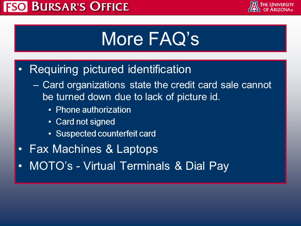 More FAQ's Requiring pictured identification –Card organizations state the credit card sale cannot be turned down due to lack of picture id. Phone aut