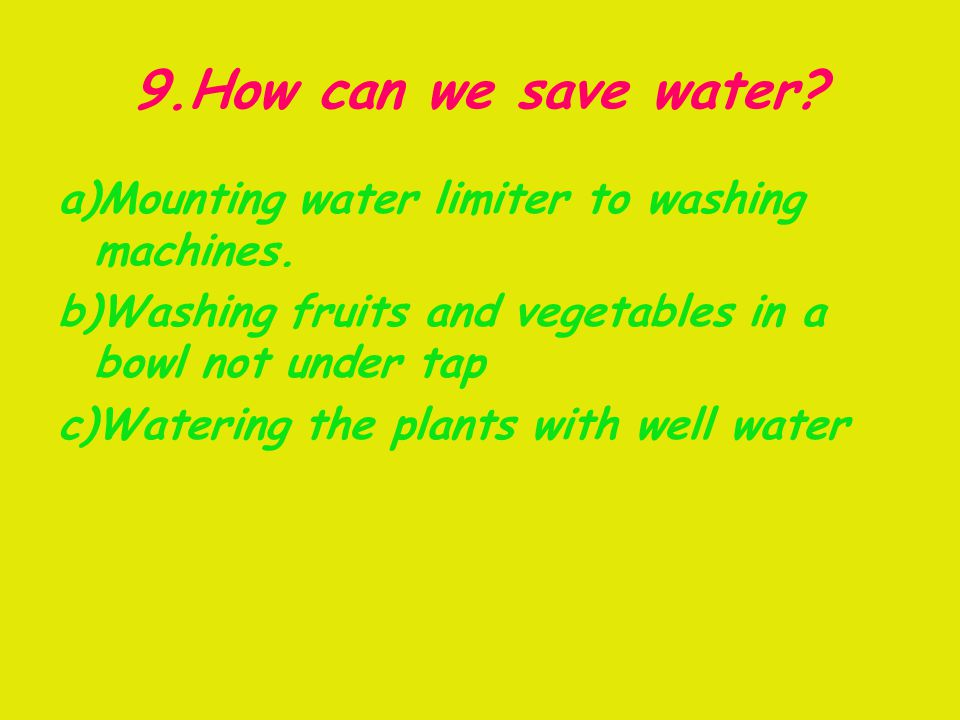 9.How can we save water. a)Mounting water limiter to washing machines.