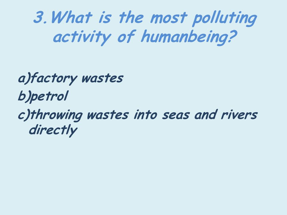 3.What is the most polluting activity of humanbeing.