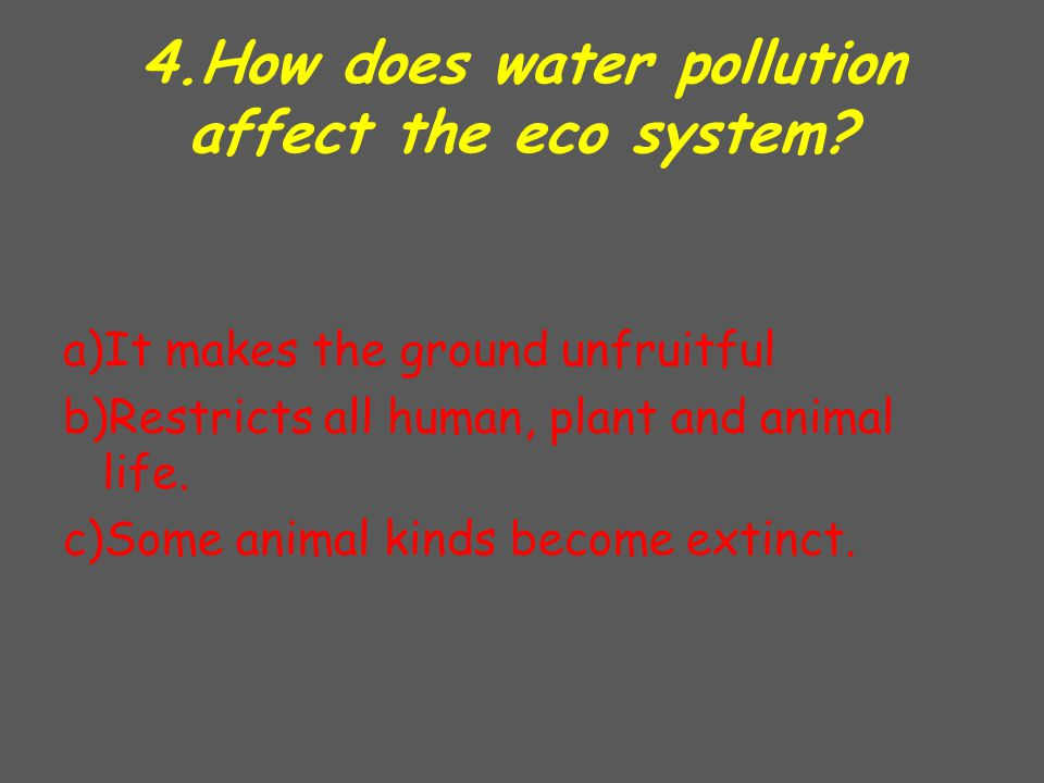 4.How does water pollution affect the eco system.