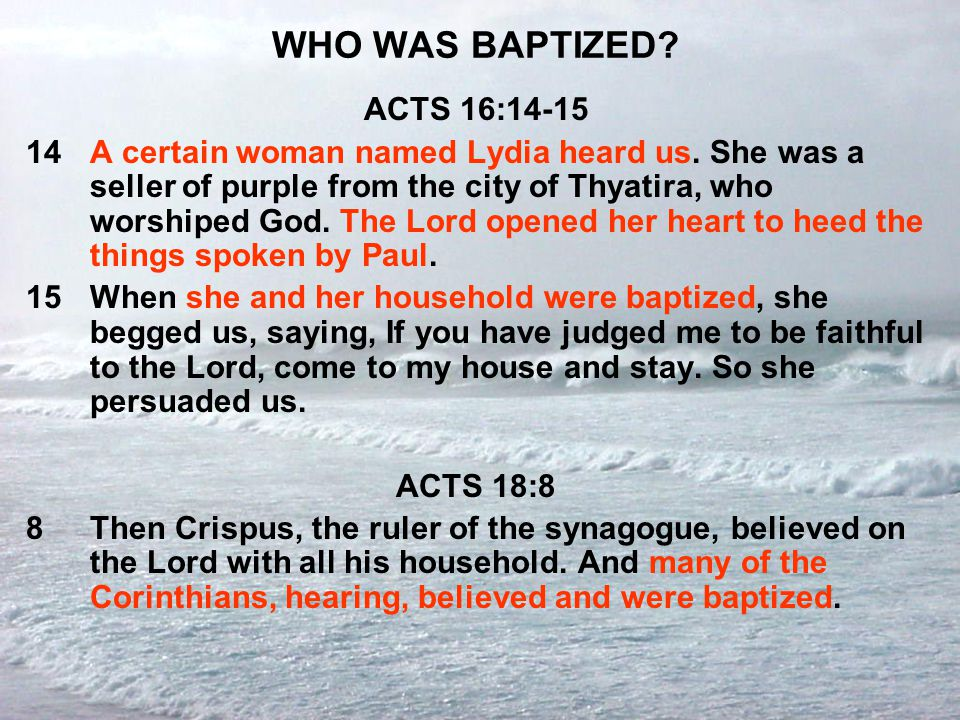 WHO WAS BAPTIZED? ACTS 16:14-15 14A certain woman named Lydia heard us. She was a seller of purple from the city of Thyatira, who worshiped God. The L