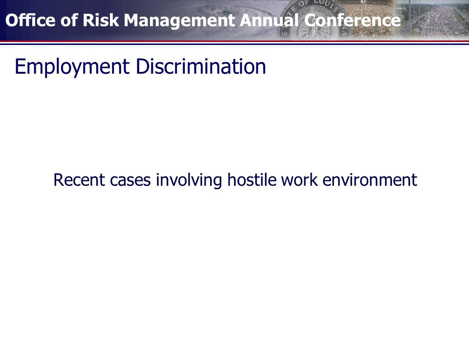 Office of Risk Management Annual Conference Employment Discrimination Recent cases involving hostile work environment