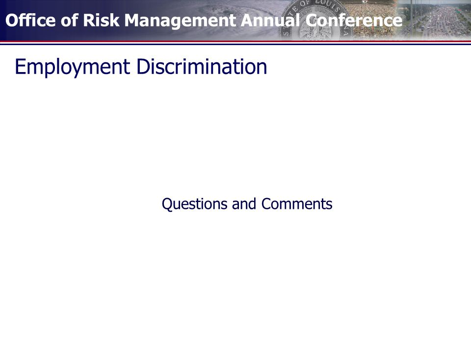 Office of Risk Management Annual Conference Employment Discrimination Questions and Comments