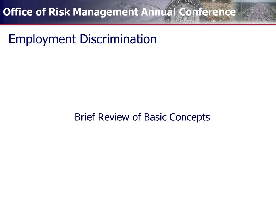 Office of Risk Management Annual Conference Employment Discrimination Brief Review of Basic Concepts