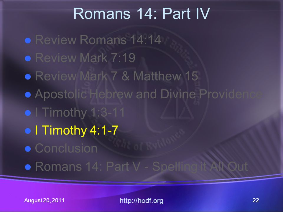 August 20, 2011 http://hodf.org 22 Romans 14: Part IV Review Romans 14:14 Review Mark 7:19 Review Mark 7 & Matthew 15 Apostolic Hebrew and Divine Prov
